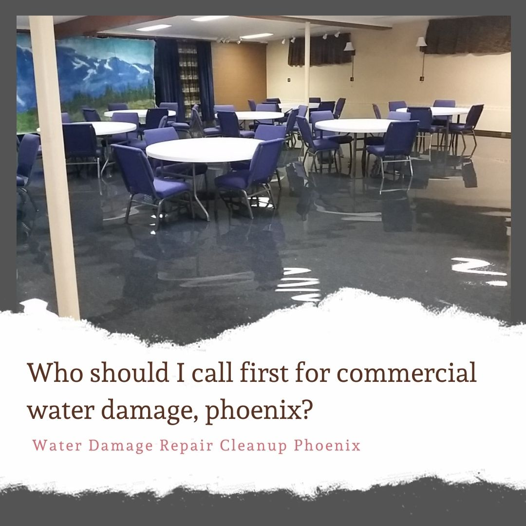 Who should I call first for Commercial Water Damage, Phoenix